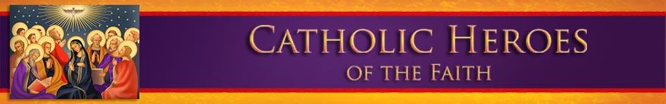 Catholic Heroes of the Faith